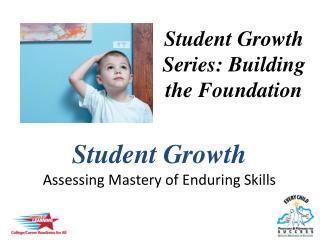 Student Growth  Assessing Mastery of Enduring Skills