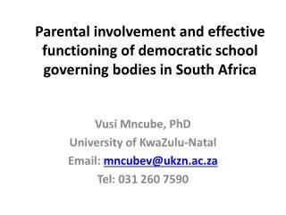 Vusi Mncube, PhD University of KwaZulu-Natal Email:  mncubev@ukzn.ac.za Tel: 031 260 7590