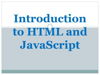 Introduction to HTML and JavaScript