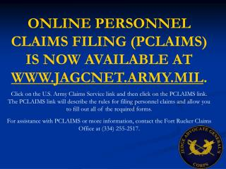 ONLINE PERSONNEL CLAIMS FILING (PCLAIMS) IS NOW AVAILABLE AT  WWW.JAGCNET.ARMY.MIL .