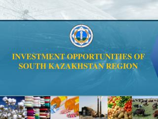 INVESTMENT OPPORTUNITIES OF SOUTH KAZAKHSTAN REGION
