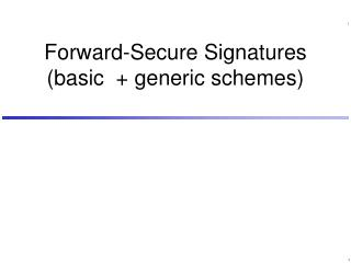 Forward-Secure Signatures (basic  + generic schemes)