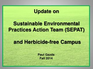 Update on Sustainable Environmental Practices Action Team (SEPAT)  and Herbicide-free Campus