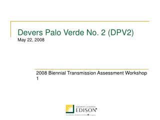 Devers Palo Verde No. 2 (DPV2)  May 22, 2008
