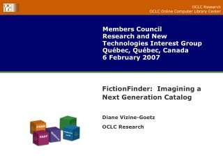FictionFinder:  Imagining a Next Generation Catalog Diane Vizine-Goetz OCLC Research