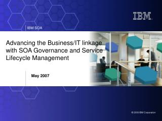 Advancing the Business/IT linkage with SOA Governance and Service Lifecycle Management