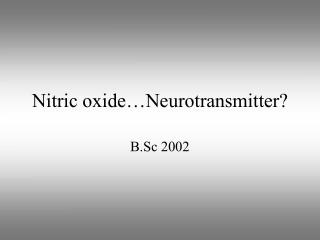 Nitric oxide…Neurotransmitter?