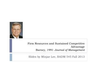 Firm Resources and Sustained Competitive Advantage Barney, 1991  Journal of Management