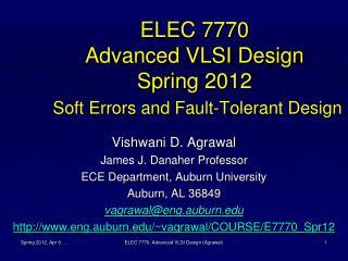 ELEC 7770 Advanced VLSI Design Spring 2012 Soft Errors and Fault-Tolerant Design