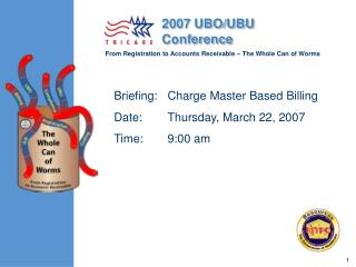 Briefing:	Charge Master Based Billing	 Date:	Thursday, March 22, 2007 Time:	9:00 am