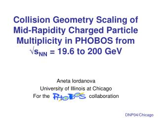 Aneta Iordanova University of Illinois at Chicago For the                           collaboration