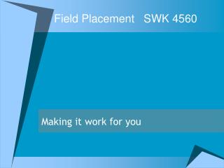 Field Placement	SWK 4560