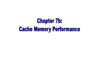 Chapter 7b: Cache Memory Performance