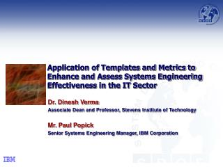 Dr. Dinesh Verma Associate Dean and Professor, Stevens Institute of Technology Mr. Paul Popick
