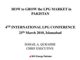 HOW to GROW the LPG MARKET in PAKISTAN 4 TH  INTERNATIONAL LPG CONFERENCE