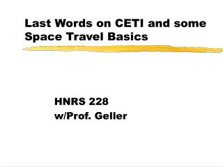 Last Words on CETI and some Space Travel Basics