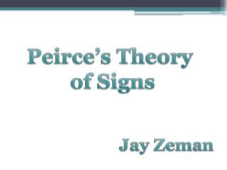 Peirce's Theory  of Signs Jay  Zeman