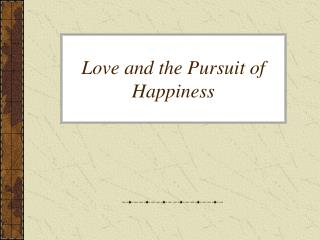 Love and the Pursuit of Happiness