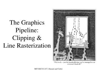 The Graphics Pipeline:   Clipping &  Line Rasterization
