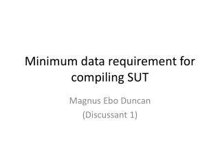 Minimum data requirement for compiling SUT