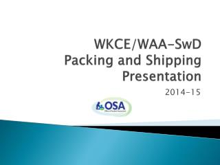 WKCE/WAA-SwD  Packing and Shipping Presentation