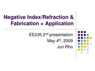 Negative Index/Refraction &   Fabrication + Application