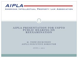 AIPLA PRESENTATION FOR USPTO PUBLIC HEARING ON REEXAMINATION q. Todd Dickinson