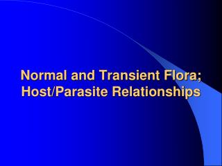 Normal and Transient Flora; Host/Parasite Relationships