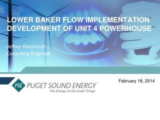 LOWER BAKER FLOW IMPLEMENTATION DEVELOPMENT OF UNIT 4 POWERHOUSE