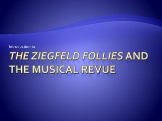 THe Ziegfeld Follies and the Musical Revue
