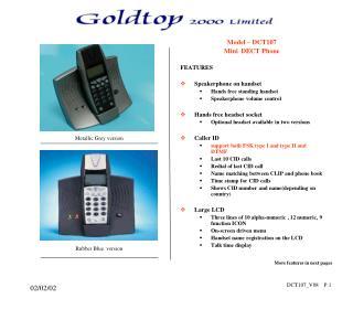 Model – DCT107  Mini  DECT Phone FEATURES Speakerphone on handset Hands free standing handset