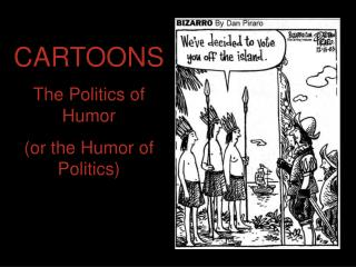 CARTOONSThe Politics of Humor or the Humor of Politics