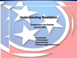Understanding Retaliation Employment Law Seminar June 21, 2012