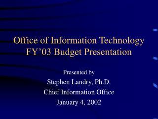 Office of Information Technology FY'03 Budget Presentation