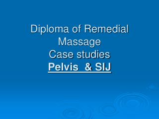 Diploma of Remedial Massage  Case studies Pelvis  & SIJ