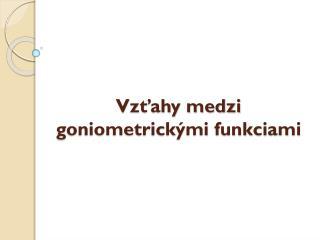 Vzťahy medzi goniometrickými funkciami