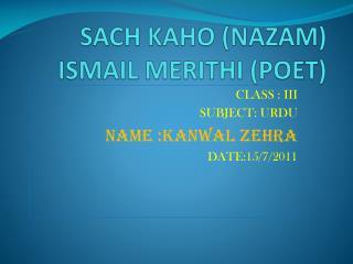 SACH KAHO (NAZAM) ISMAIL MERITHI (POET)