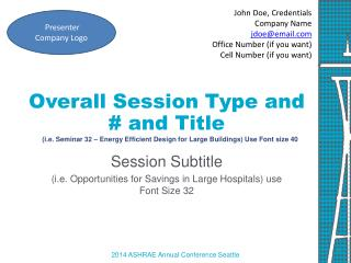 Session Subtitle  (i.e. Opportunities for Savings in Large Hospitals) use Font Size 32