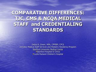 COMPARATIVE DIFFERENCES: TJC, CMS & NCQA MEDICAL STAFF  and CREDENTIALING STANDARDS