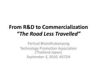 From RD to Commercialization  The Road Less Travelled