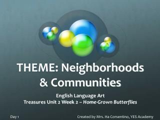 THEME: Neighborhoods  Communities