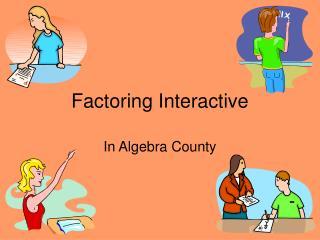 Factoring Interactive