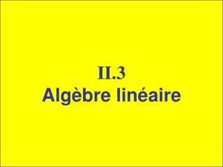 II.3 Algèbre linéaire