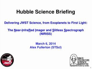 Hubble Science Briefing Delivering JWST Science, from Exoplanets to First Light: