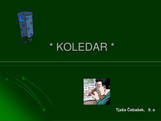 * KOLEDAR *