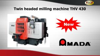 Twin headed milling machine THV 430