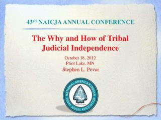The Why and How of Tribal  Judicial Independence October 18, 2012 Prior Lake, MN