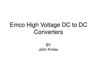 Emco High Voltage DC to DC Converters BY John Kmiec