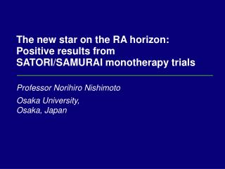 The new star on the RA horizon:  Positive results from SATORI/SAMURAI monotherapy trials