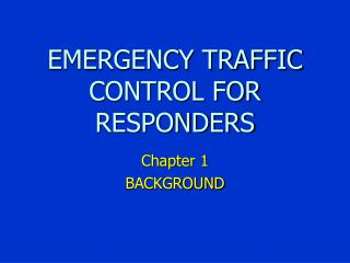 EMERGENCY TRAFFIC CONTROL FOR RESPONDERS